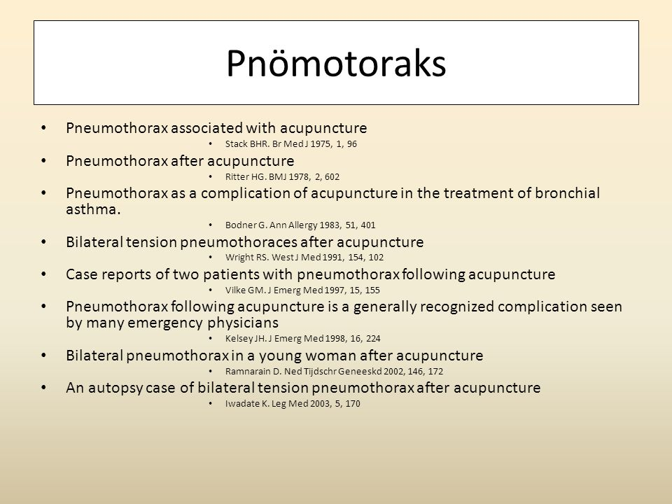 Pnömotoraks • Pneumothorax associated with acupuncture • Stack BHR. Br Med J 1975, 1, 96 • Pneumothorax after acupuncture • Ritter HG. BMJ 1978, 2, 60