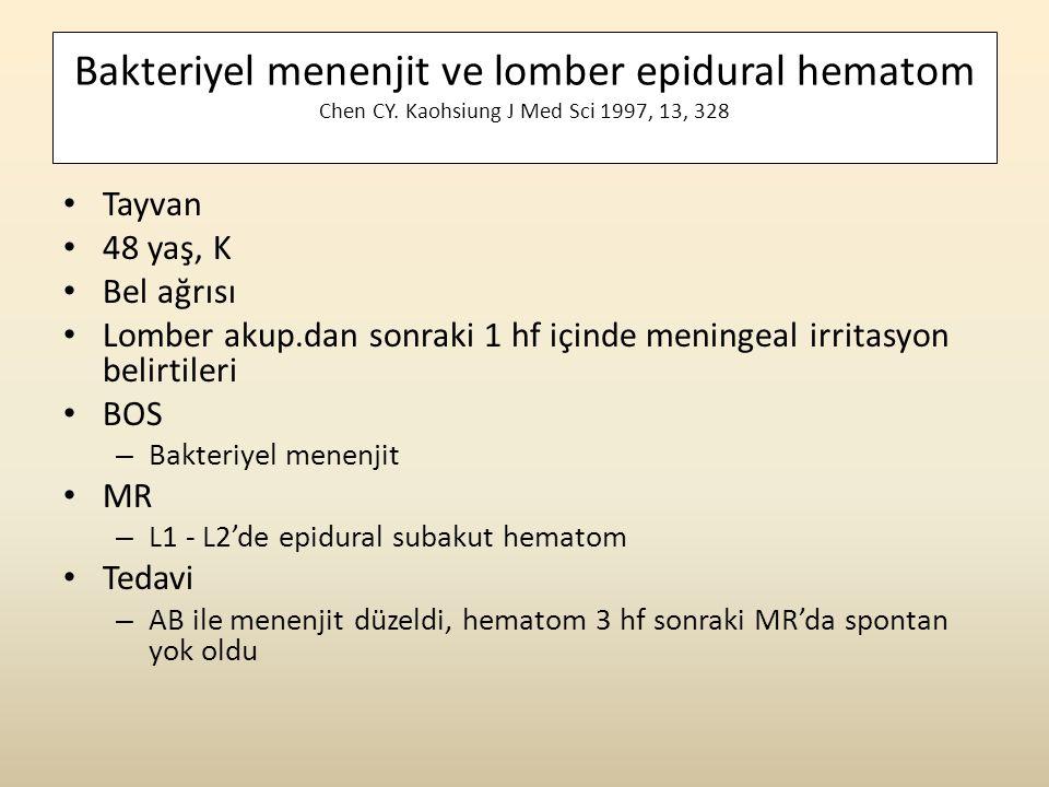 Bakteriyel menenjit ve lomber epidural hematom Chen CY. Kaohsiung J Med Sci 1997, 13, 328 • Tayvan • 48 yaş, K • Bel ağrısı • Lomber akup.dan sonraki