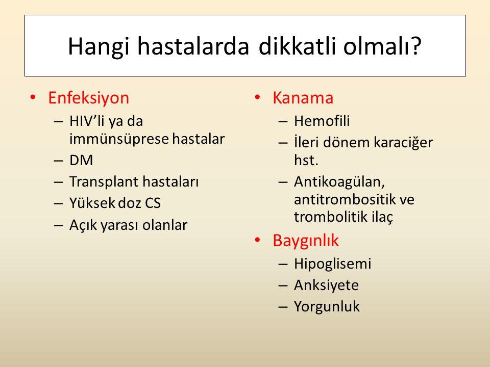 Hangi hastalarda dikkatli olmalı? • Enfeksiyon – HIV'li ya da immünsüprese hastalar – DM – Transplant hastaları – Yüksek doz CS – Açık yarası olanlar