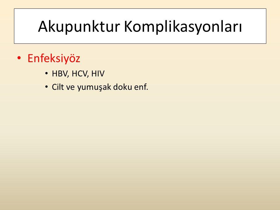 Akupunktur Komplikasyonları • Enfeksiyöz • HBV, HCV, HIV • Cilt ve yumuşak doku enf.