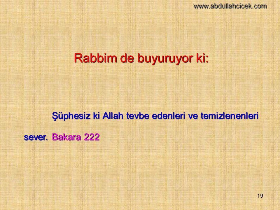 19 Rabbim de buyuruyor ki: Şüphesiz ki Allah tevbe edenleri ve temizlenenleri sever.