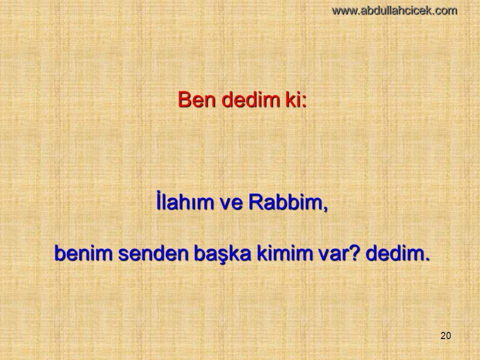 20 Ben dedim ki: İlahım ve Rabbim, benim senden başka kimim var? dedim. www.abdullahcicek.com