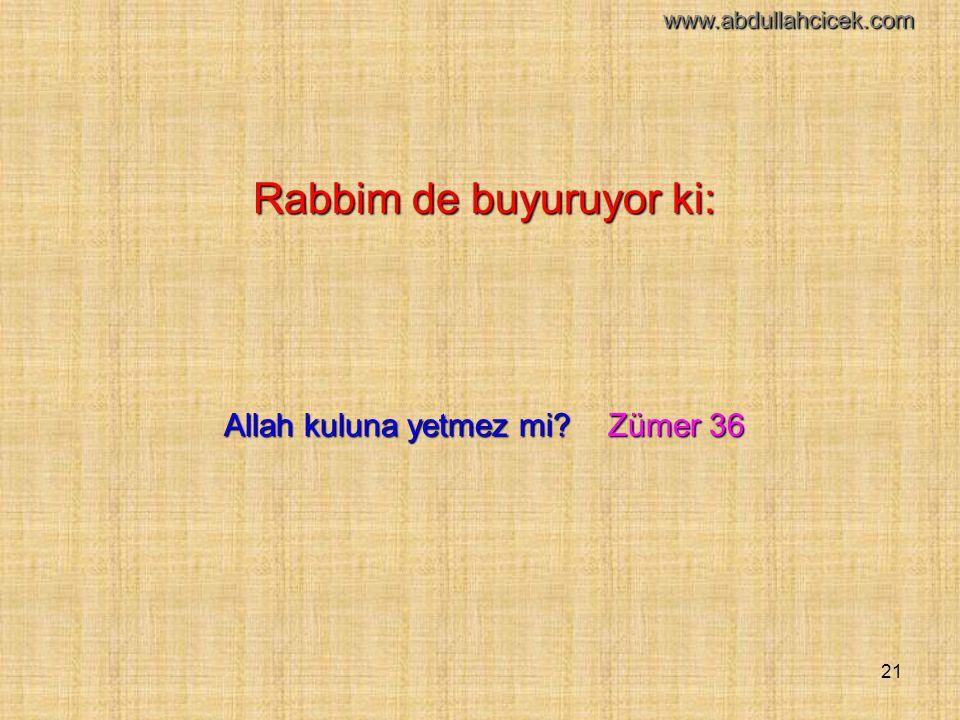 21 Rabbim de buyuruyor ki: Allah kuluna yetmez mi? Zümer 36 www.abdullahcicek.com