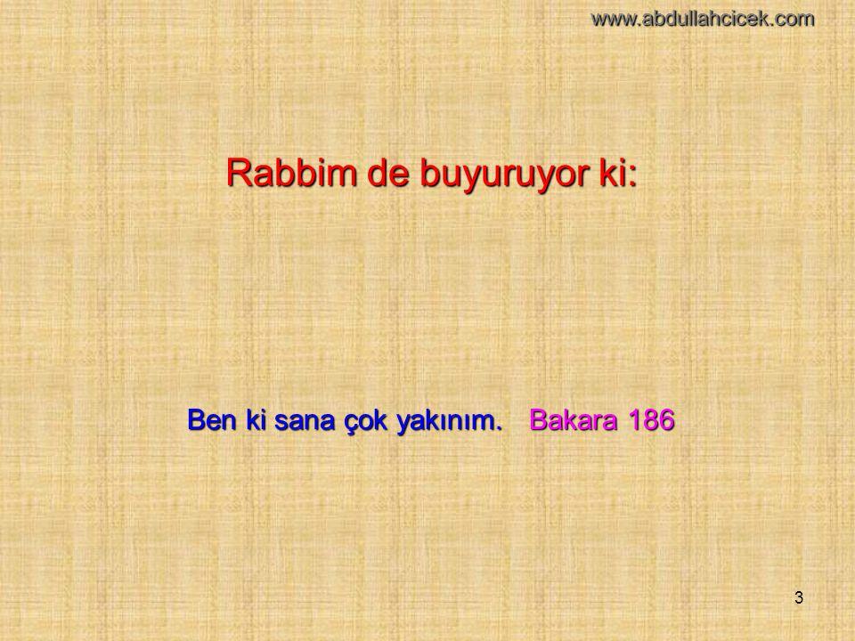 3 Rabbim de buyuruyor ki: Ben ki sana çok yakınım. Bakara 186 www.abdullahcicek.com