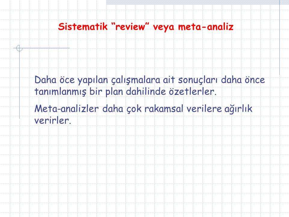 """Sistematik """"review"""" veya meta-analiz Daha öce yapılan çalışmalara ait sonuçları daha önce tanımlanmış bir plan dahilinde özetlerler. Meta-analizler da"""