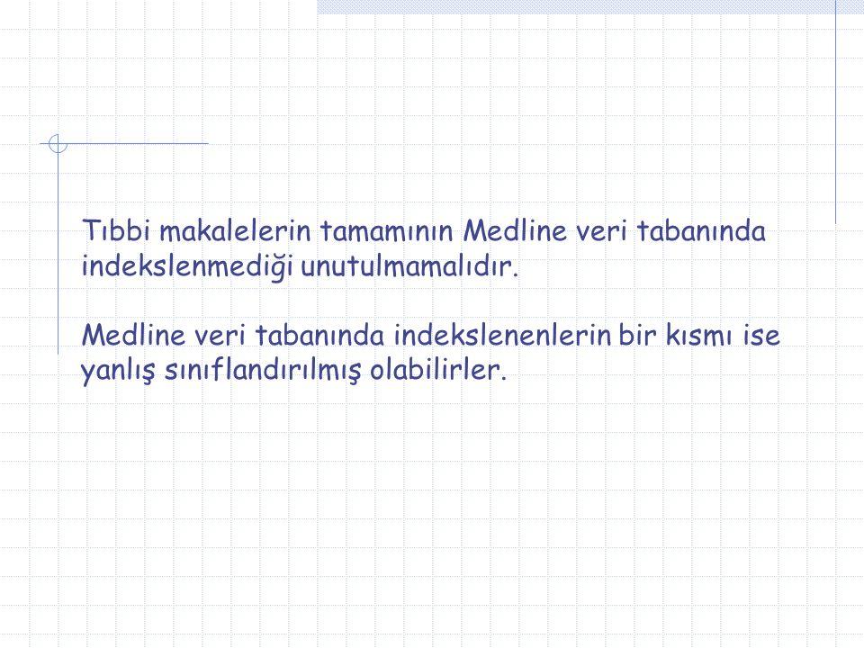 Tıbbi makalelerin tamamının Medline veri tabanında indekslenmediği unutulmamalıdır. Medline veri tabanında indekslenenlerin bir kısmı ise yanlış sınıf