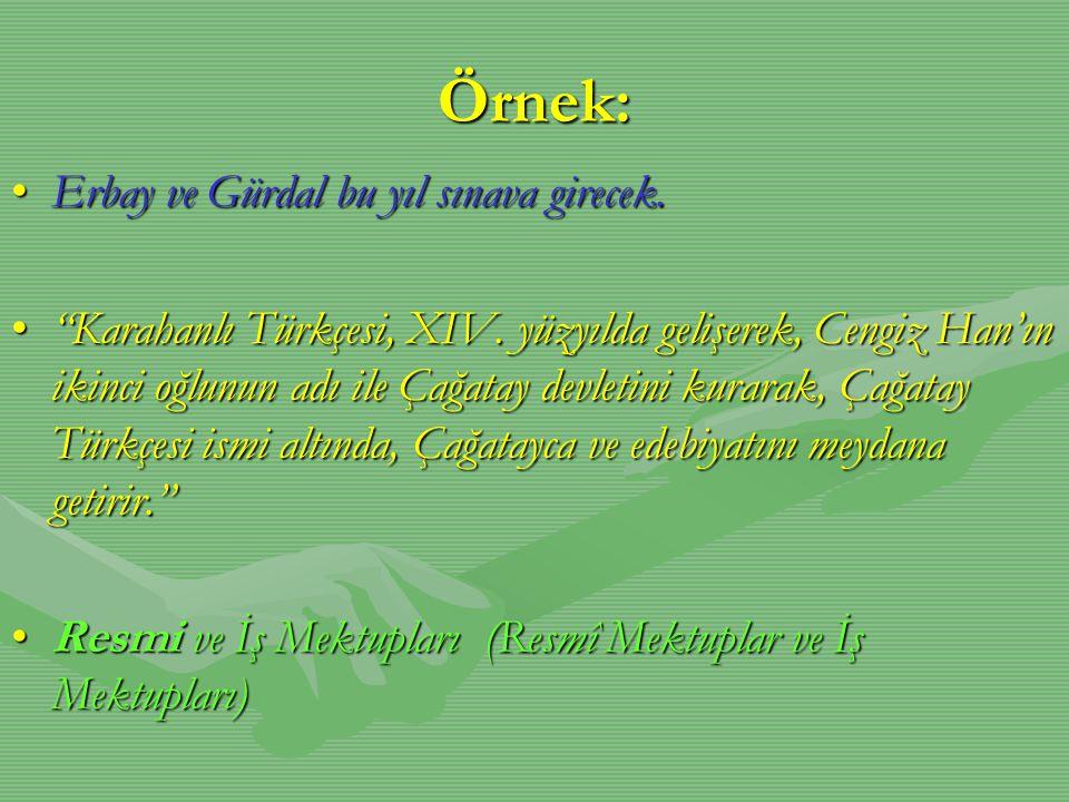 """Örnek: •Erbay ve Gürdal bu yıl sınava girecek. •""""Karahanlı Türkçesi, XIV. yüzyılda gelişerek, Cengiz Han'ın ikinci oğlunun adı ile Çağatay devletini k"""