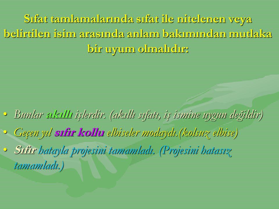 Sıfat tamlamalarında sıfat ile nitelenen veya belirtilen isim arasında anlam bakımından mutlaka bir uyum olmalıdır: •Bunlar akıllı işlerdir. (akıllı s