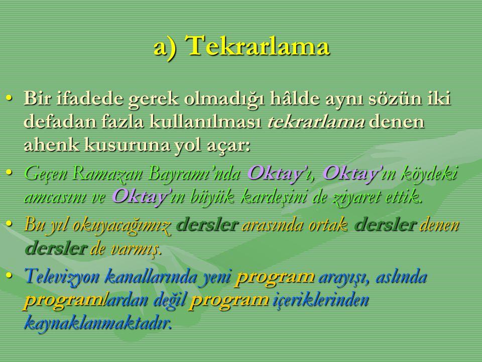 a) Tekrarlama •Bir ifadede gerek olmadığı hâlde aynı sözün iki defadan fazla kullanılması tekrarlama denen ahenk kusuruna yol açar: •Geçen Ramazan Bay