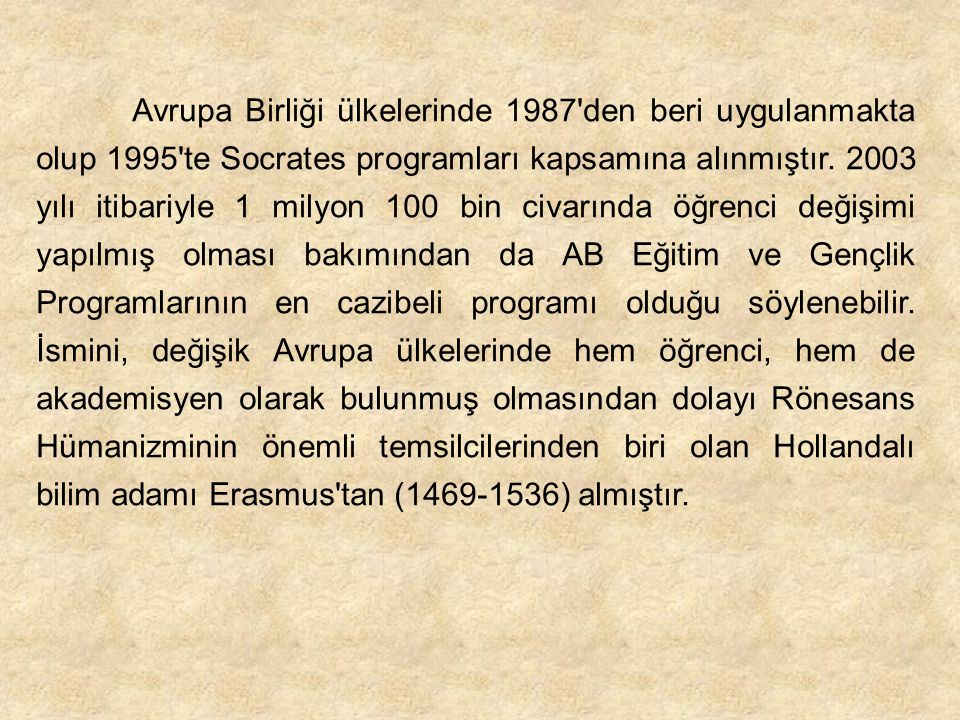 Avrupa Birliği ülkelerinde 1987'den beri uygulanmakta olup 1995'te Socrates programları kapsamına alınmıştır. 2003 yılı itibariyle 1 milyon 100 bin ci