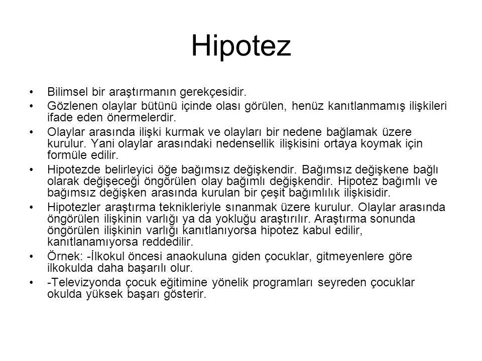 Hipotez •Bilimsel bir araştırmanın gerekçesidir. •Gözlenen olaylar bütünü içinde olası görülen, henüz kanıtlanmamış ilişkileri ifade eden önermelerdir