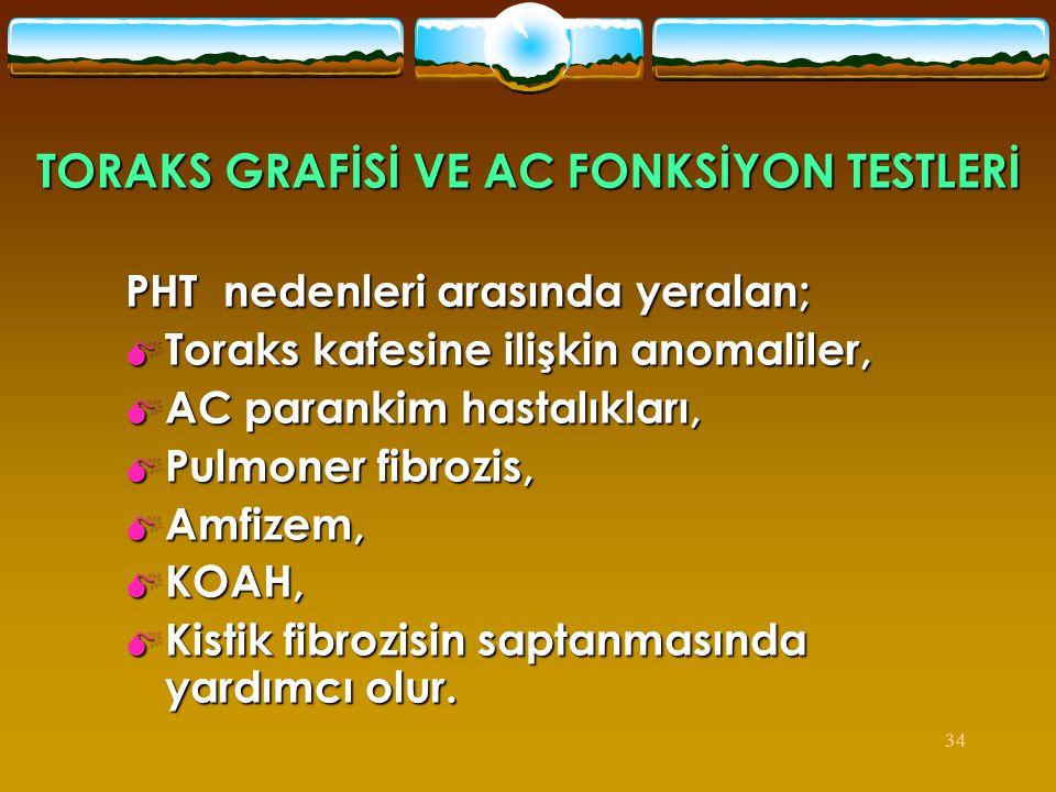 34 TORAKS GRAFİSİ VE AC FONKSİYON TESTLERİ PHT nedenleri arasında yeralan;  Toraks kafesine ilişkin anomaliler,  AC parankim hastalıkları,  Pulmone