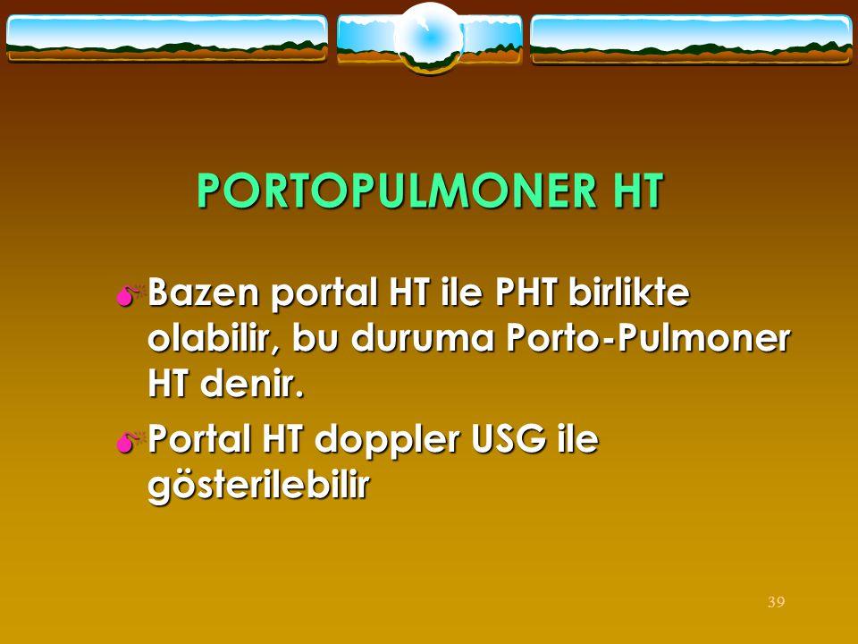 39 PORTOPULMONER HT  Bazen portal HT ile PHT birlikte olabilir, bu duruma Porto-Pulmoner HT denir.  Portal HT doppler USG ile gösterilebilir