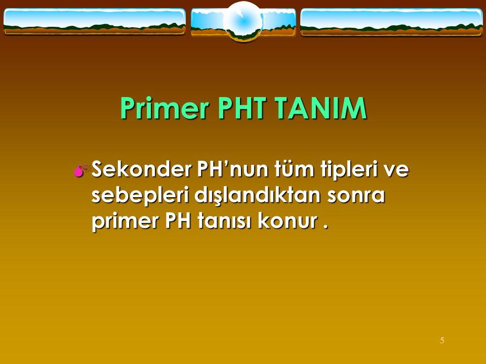 5 Primer PHT TANIM  Sekonder PH'nun tüm tipleri ve sebepleri dışlandıktan sonra primer PH tanısı konur.