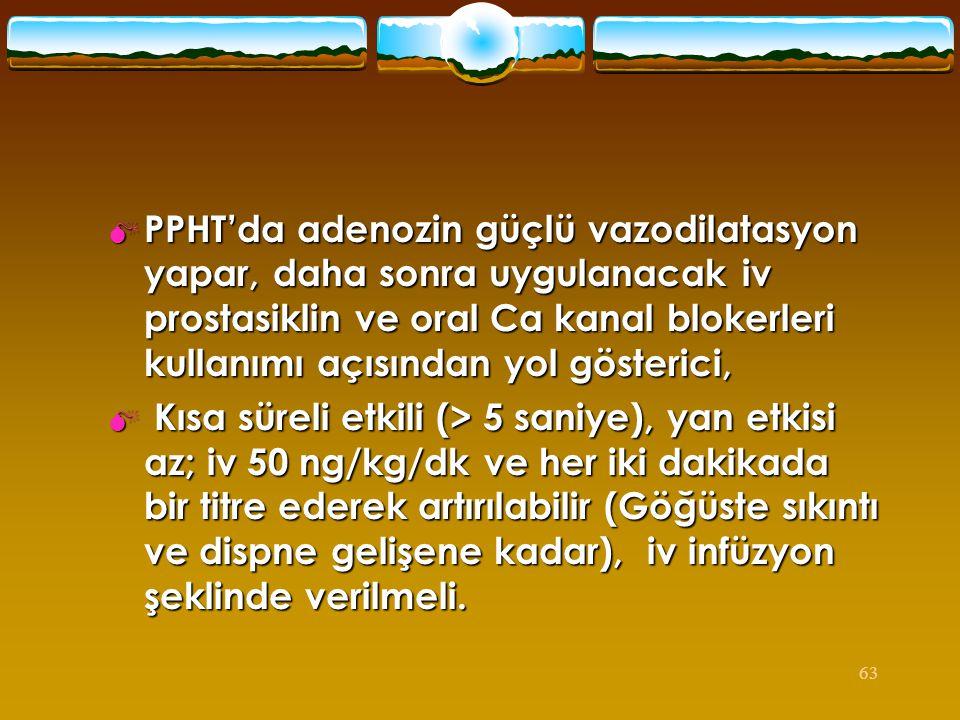 63  PPHT'da adenozin güçlü vazodilatasyon yapar, daha sonra uygulanacak iv prostasiklin ve oral Ca kanal blokerleri kullanımı açısından yol gösterici