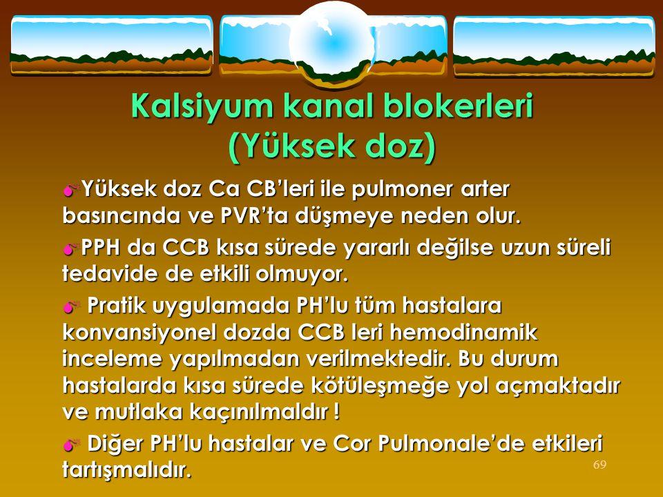 69 Kalsiyum kanal blokerleri (Yüksek doz)  Yüksek doz Ca CB'leri ile pulmoner arter basıncında ve PVR'ta düşmeye neden olur.  PPH da CCB kısa sürede