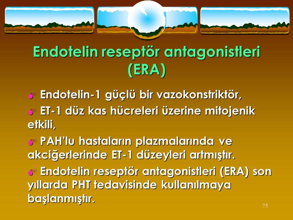 75 Endotelin reseptör antagonistleri (ERA)  Endotelin-1 güçlü bir vazokonstriktör,  ET-1 düz kas hücreleri üzerine mitojenik etkili,  PAH'lu hastal