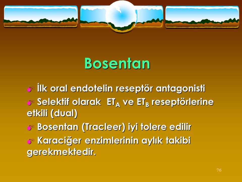 76 Bosentan  İlk oral endotelin reseptör antagonisti  Selektif olarak ET A ve ET B reseptörlerine etkili (dual)  Bosentan (Tracleer) iyi tolere edi
