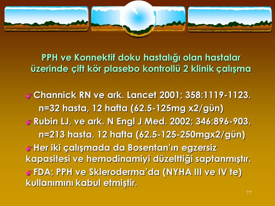 77 PPH ve Konnektif doku hastalığı olan hastalar üzerinde çift kör plasebo kontrollü 2 klinik çalışma  Channick RN ve ark. Lancet 2001; 358:1119-1123