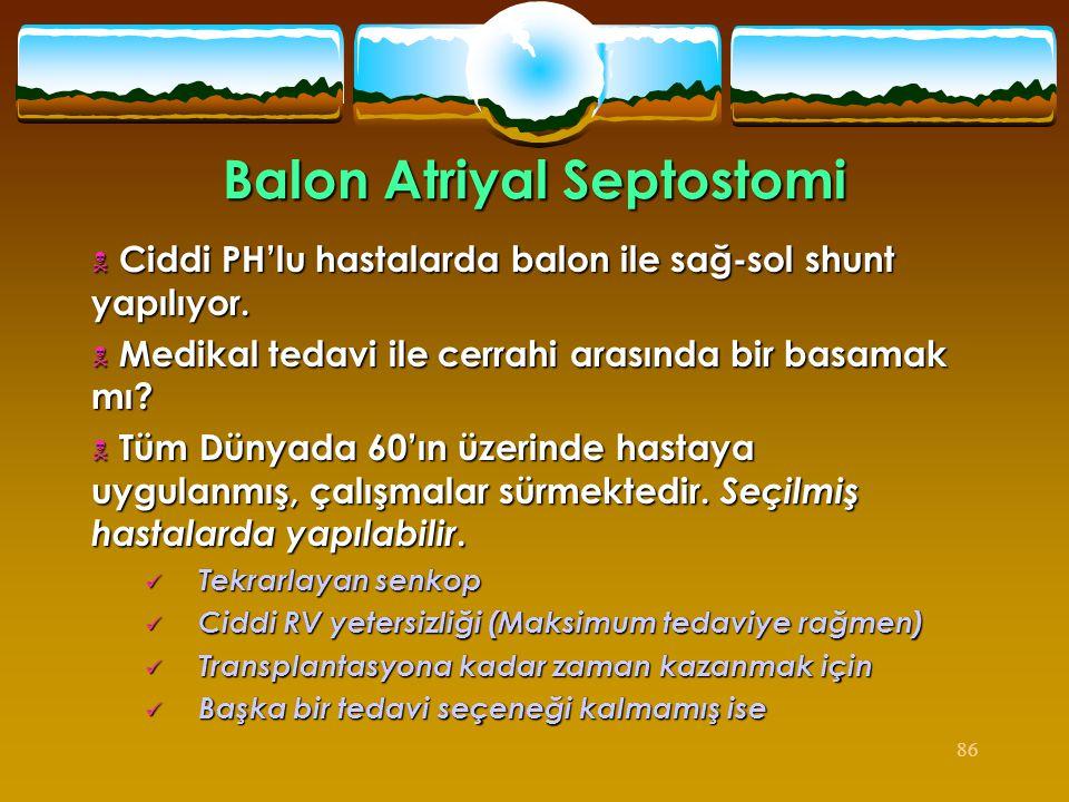 86 Balon Atriyal Septostomi  Ciddi PH'lu hastalarda balon ile sağ-sol shunt yapılıyor.  Medikal tedavi ile cerrahi arasında bir basamak mı?  Tüm Dü