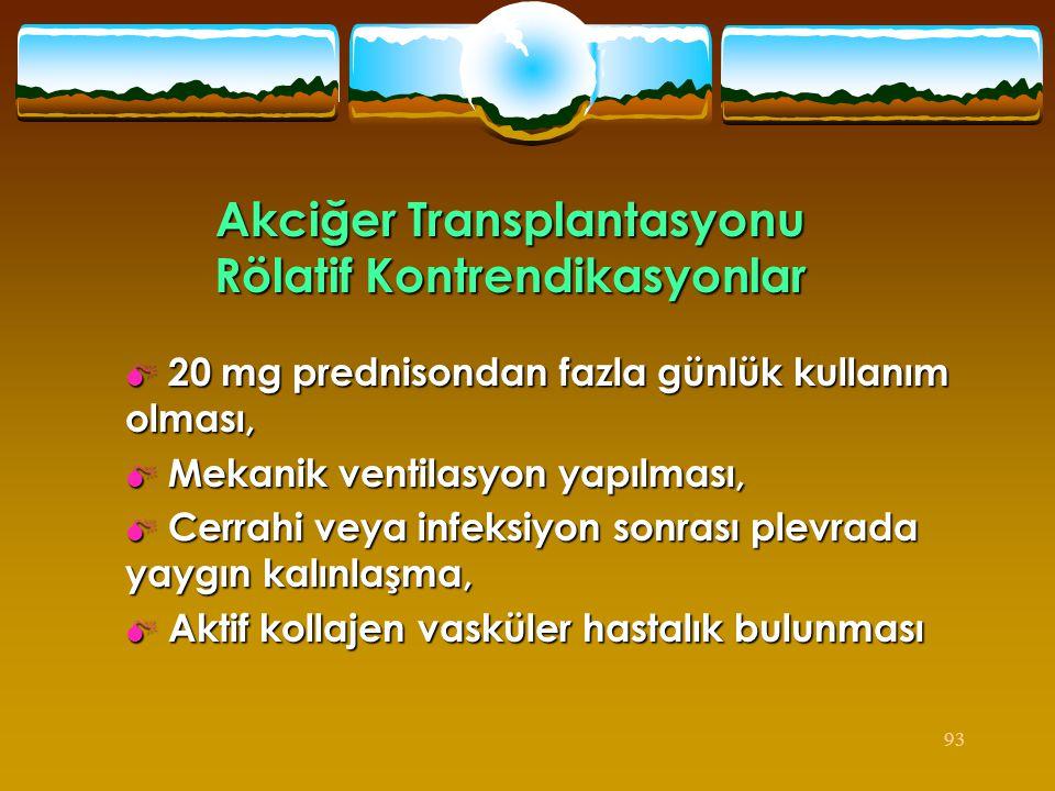93 Akciğer Transplantasyonu Rölatif Kontrendikasyonlar  20 mg prednisondan fazla günlük kullanım olması,  Mekanik ventilasyon yapılması,  Cerrahi v