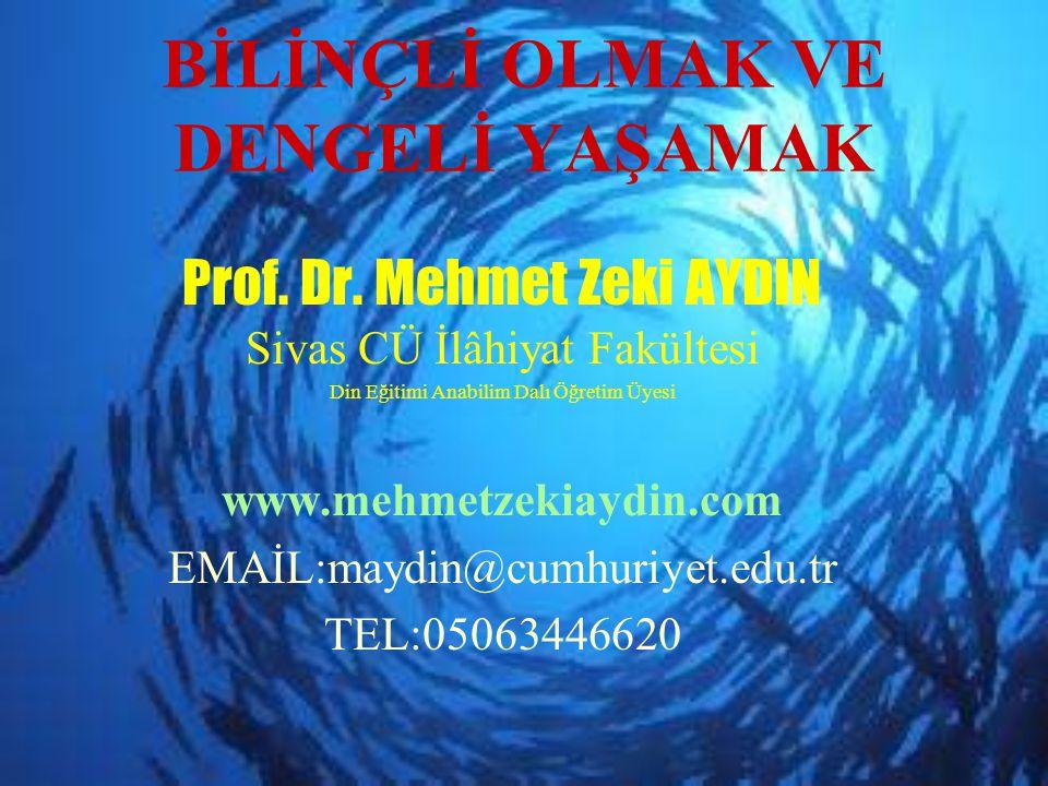 BİLİNÇLİ OLMAK VE DENGELİ YAŞAMAK Prof. Dr. Mehmet Zeki AYDIN Sivas CÜ İlâhiyat Fakültesi Din Eğitimi Anabilim Dalı Öğretim Üyesi www.mehmetzekiaydin.