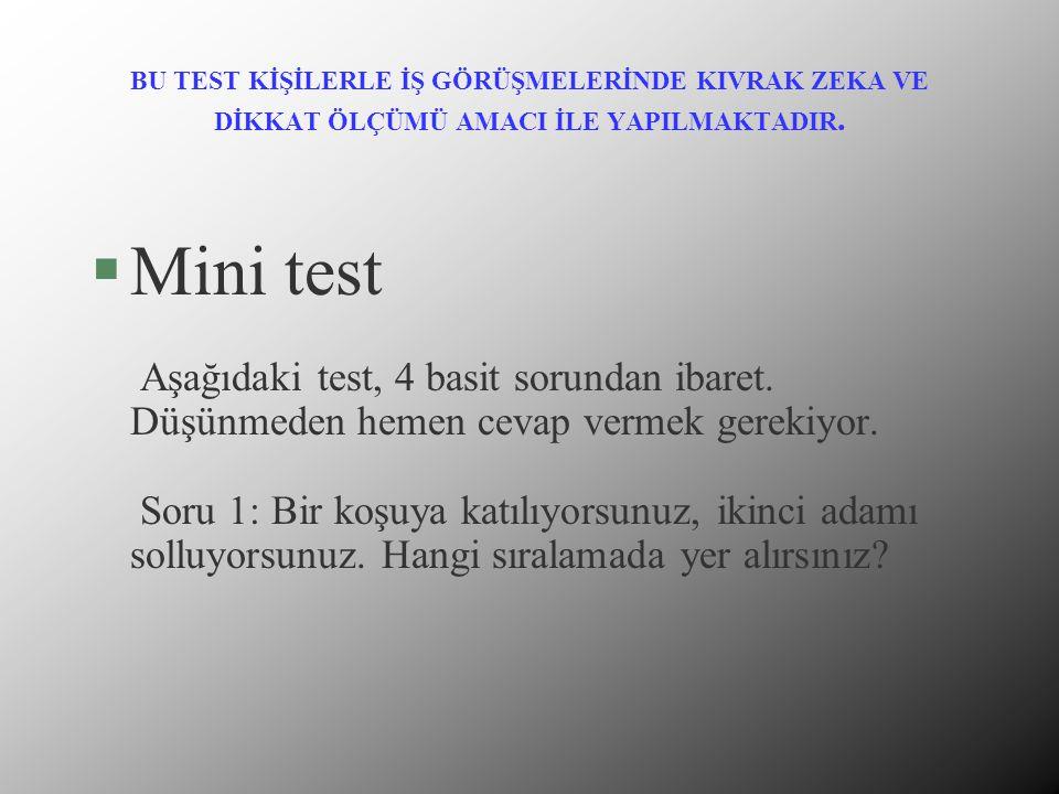 BU TEST KİŞİLERLE İŞ GÖRÜŞMELERİNDE KIVRAK ZEKA VE DİKKAT ÖLÇÜMÜ AMACI İLE YAPILMAKTADIR. §Mini test Aşağıdaki test, 4 basit sorundan ibaret. Düşünmed
