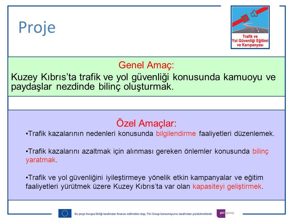 Proje Genel Amaç: Kuzey Kıbrıs'ta trafik ve yol güvenliği konusunda kamuoyu ve paydaşlar nezdinde bilinç oluşturmak.