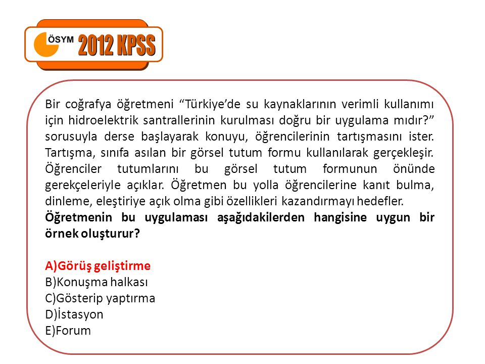 Bir coğrafya öğretmeni Türkiye'de su kaynaklarının verimli kullanımı için hidroelektrik santrallerinin kurulması doğru bir uygulama mıdır? sorusuyla derse başlayarak konuyu, öğrencilerinin tartışmasını ister.