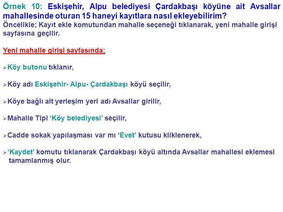 Örnek 10: Eskişehir, Alpu belediyesi Çardakbaşı köyüne ait Avsallar mahallesinde oturan 15 haneyi kayıtlara nasıl ekleyebilirim? Öncelikle; Kayıt ekle