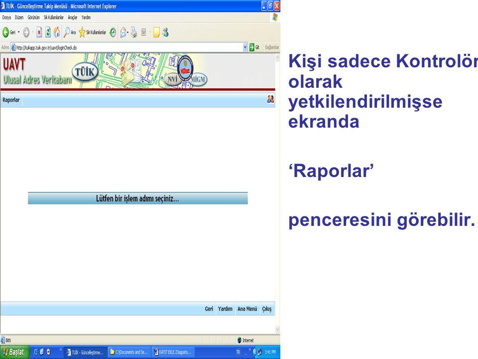 Kişi sadece Kontrolör olarak yetkilendirilmişse ekranda 'Raporlar' penceresini görebilir.