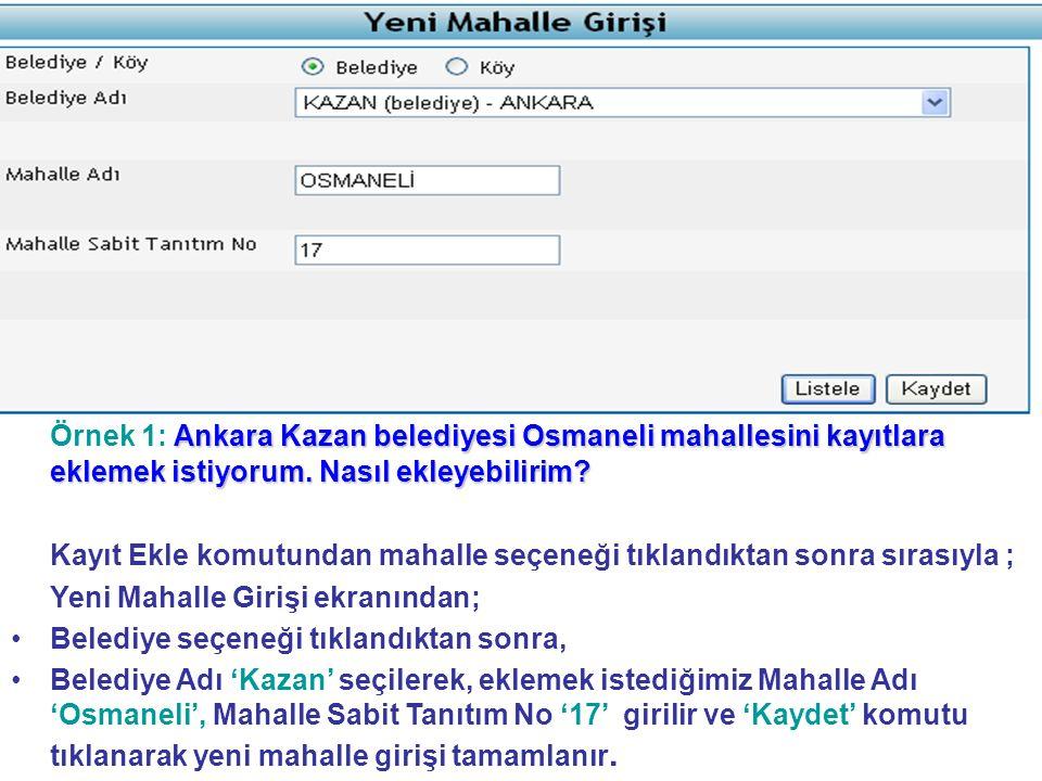 Ankara Kazan belediyesi Osmaneli mahallesini kayıtlara eklemek istiyorum. Nasıl ekleyebilirim? Örnek 1: Ankara Kazan belediyesi Osmaneli mahallesini k