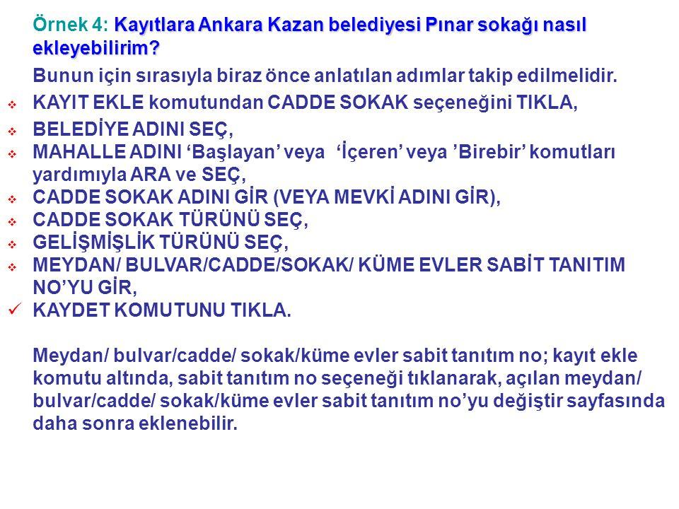 Kayıtlara Ankara Kazan belediyesi Pınar sokağı nasıl ekleyebilirim? Örnek 4: Kayıtlara Ankara Kazan belediyesi Pınar sokağı nasıl ekleyebilirim? Bunun