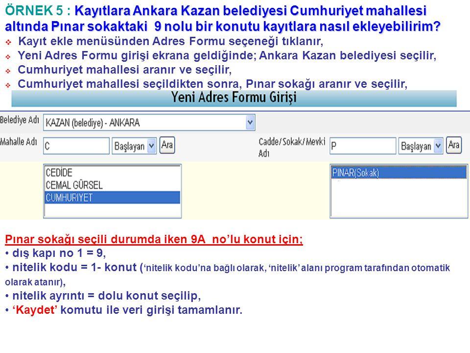 Kayıtlara Ankara Kazan belediyesi Cumhuriyet mahallesi altında Pınar sokaktaki 9 nolu bir konutu kayıtlara nasıl ekleyebilirim? ÖRNEK 5 : Kayıtlara An