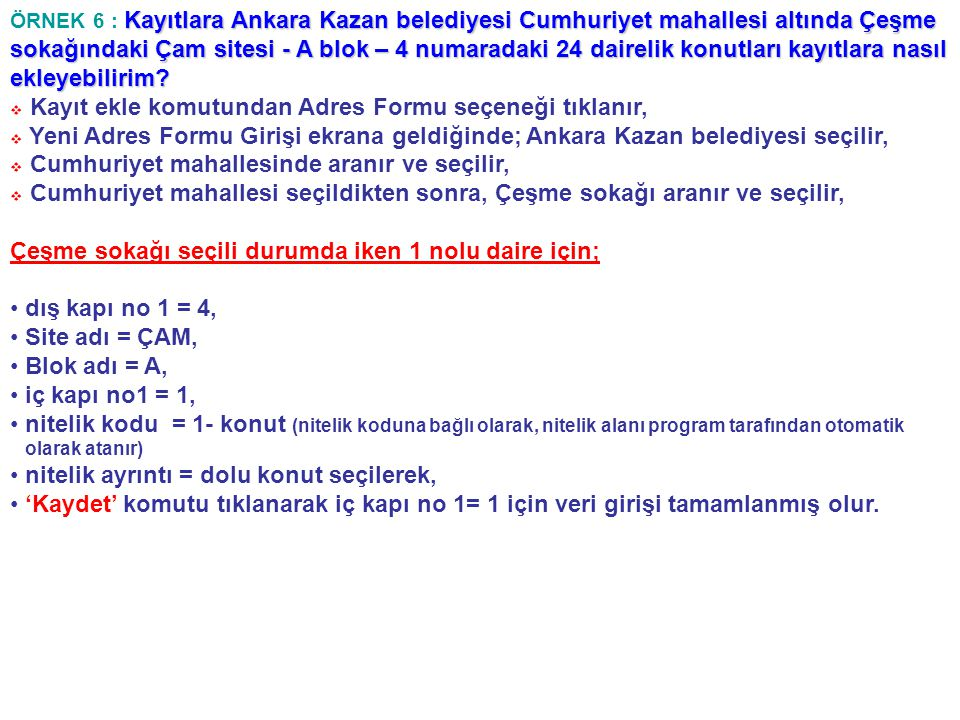 Kayıtlara Ankara Kazan belediyesi Cumhuriyet mahallesi altında Çeşme sokağındaki Çam sitesi - A blok – 4 numaradaki 24 dairelik konutları kayıtlara na