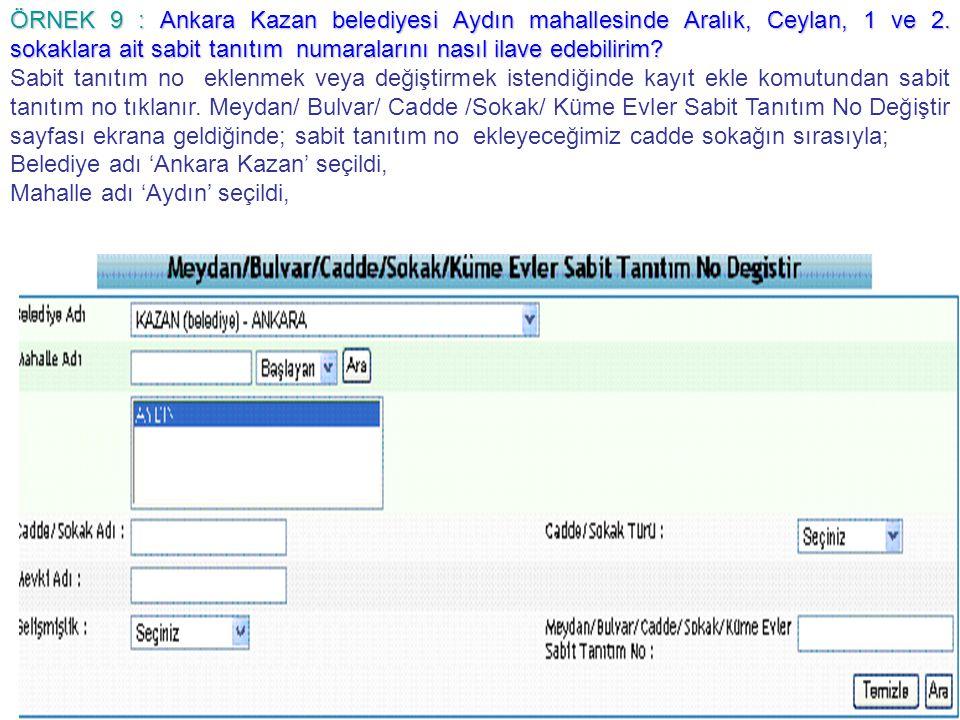 ÖRNEK 9 : Ankara Kazan belediyesi Aydın mahallesinde Aralık, Ceylan, 1 ve 2. sokaklara ait sabit tanıtım numaralarını nasıl ilave edebilirim? Sabit ta