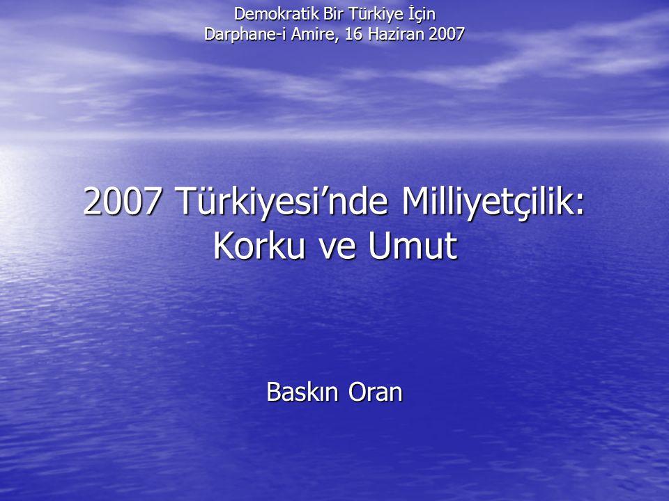 Demokratik Bir Türkiye İçin Darphane-i Amire, 16 Haziran 2007 2007 Türkiyesi'nde Milliyetçilik: Korku ve Umut Baskın Oran