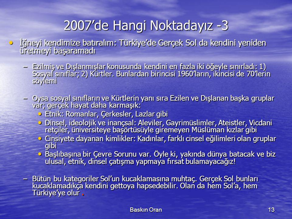 Baskın Oran13 2007'de Hangi Noktadayız -3 • İğneyi kendimize batıralım: Türkiye'de Gerçek Sol da kendini yeniden üretmeyi başaramadı –Ezilmiş ve Dışla