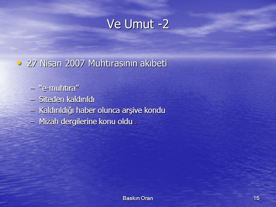 """Baskın Oran15 Ve Umut -2 • 27 Nisan 2007 Muhtırasının akıbeti –""""e-muhtıra"""" –Siteden kaldırıldı –Kaldırıldığı haber olunca arşive kondu –Mizah dergiler"""