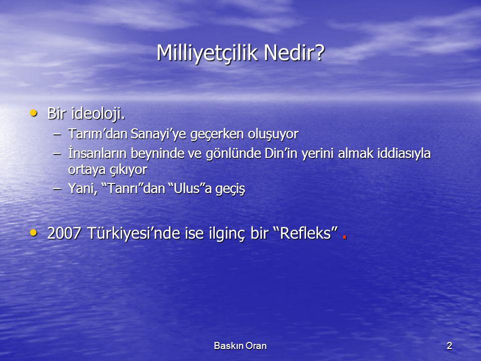 Baskın Oran3 Refleks'in Tarihçesi • Geçmişi köklü bir refleks : –İttihat ve Terakki  Kemalizm: Çöküşe tepki olarak Türk (= Müslüman Türk) –II.
