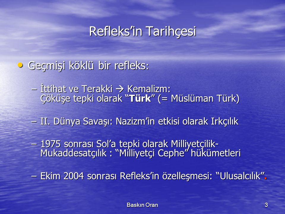 """Baskın Oran3 Refleks'in Tarihçesi • Geçmişi köklü bir refleks : –İttihat ve Terakki  Kemalizm: Çöküşe tepki olarak """"Türk"""" (= Müslüman Türk) –II. Düny"""