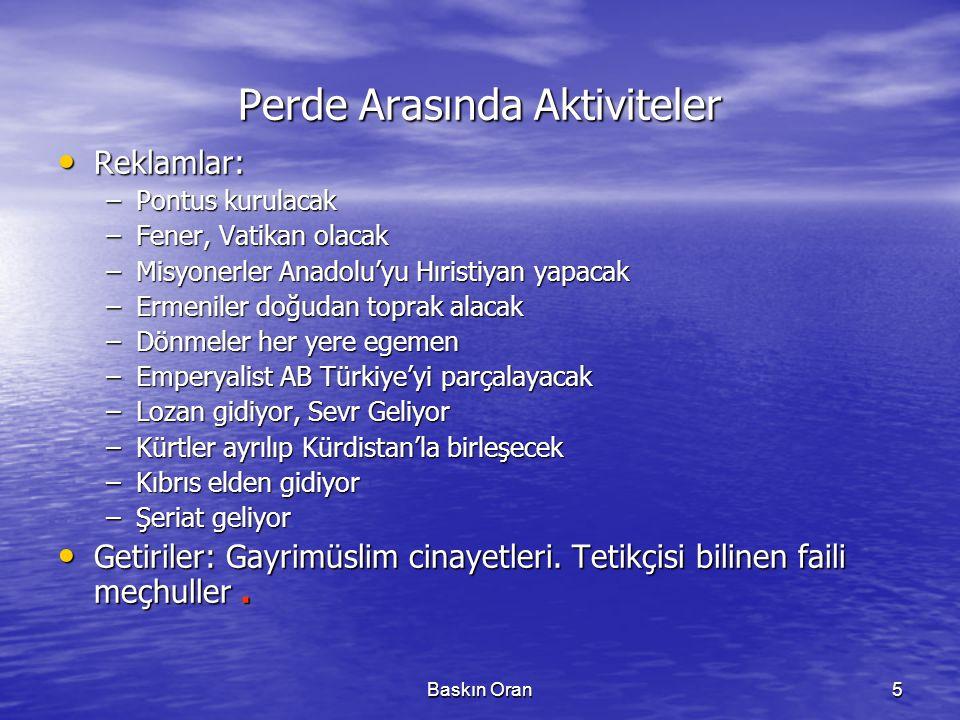 Baskın Oran5 Perde Arasında Aktiviteler • Reklamlar: –Pontus kurulacak –Fener, Vatikan olacak –Misyonerler Anadolu'yu Hıristiyan yapacak –Ermeniler do