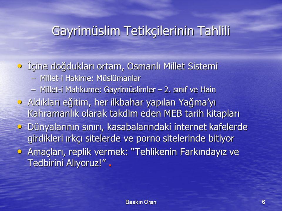 Baskın Oran6 Gayrimüslim Tetikçilerinin Tahlili • İçine doğdukları ortam, Osmanlı Millet Sistemi –Millet-i Hakime: Müslümanlar –Millet-i Mahkume: Gayr
