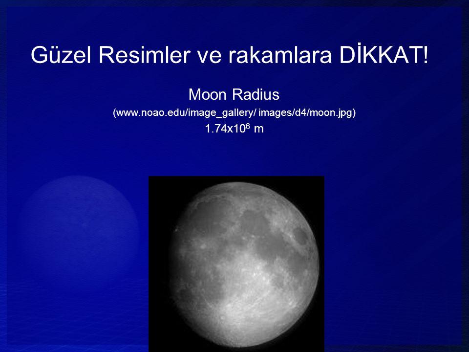Güzel Resimler ve rakamlara DİKKAT! Moon Radius (www.noao.edu/image_gallery/ images/d4/moon.jpg) 1.74x10 6 m
