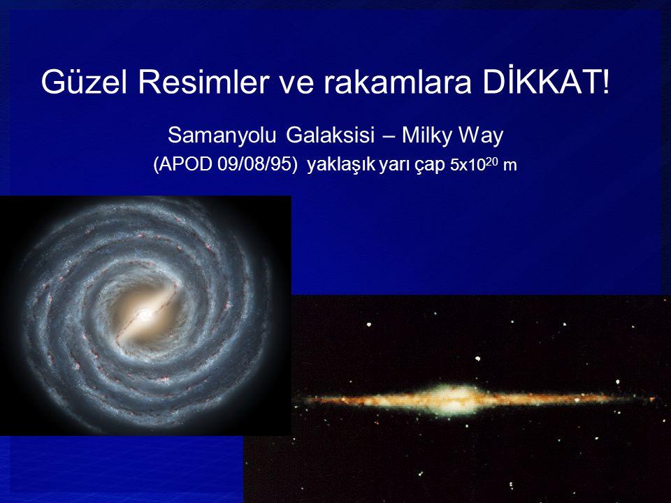Güzel Resimler ve rakamlara DİKKAT! Samanyolu Galaksisi – Milky Way (APOD 09/08/95) yaklaşık yarı çap 5x10 20 m