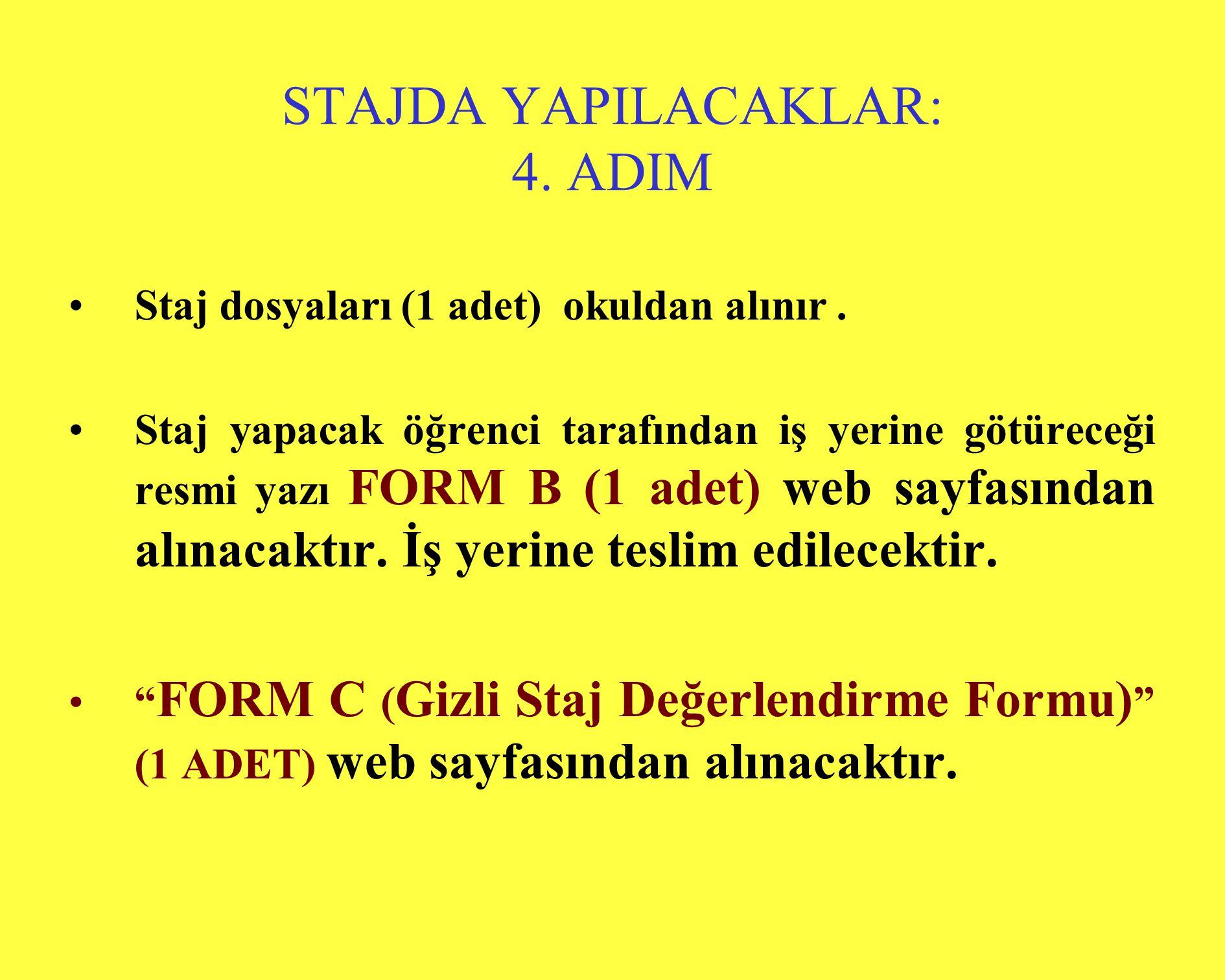 STAJDA YAPILACAKLAR: 4. ADIM •Staj dosyaları (1 adet) okuldan alınır. •Staj yapacak öğrenci tarafından iş yerine götüreceği resmi yazı FORM B (1 adet)