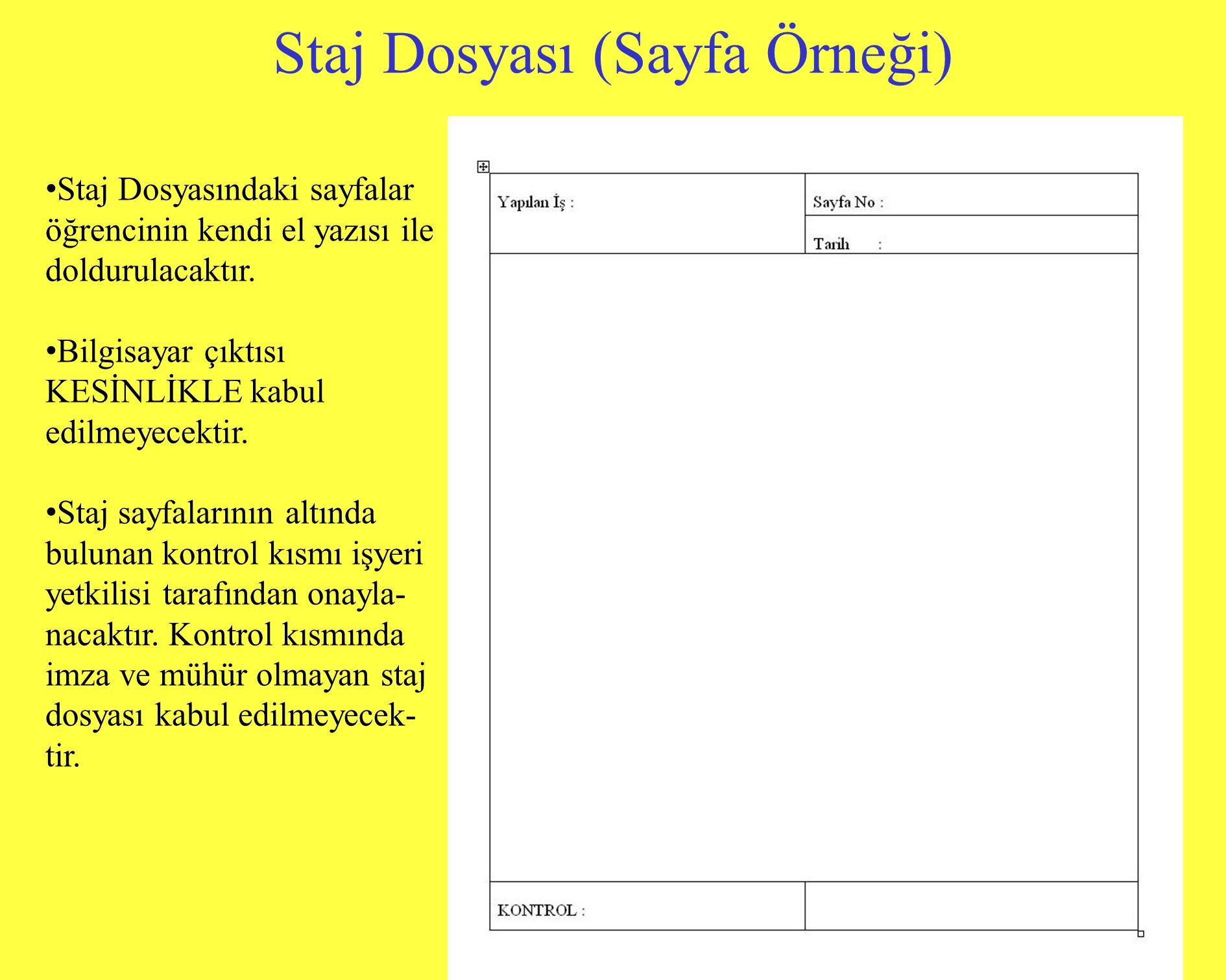 Staj Dosyası (Sayfa Örneği) • Staj Dosyasındaki sayfalar öğrencinin kendi el yazısı ile doldurulacaktır. • Bilgisayar çıktısı KESİNLİKLE kabul edilmey