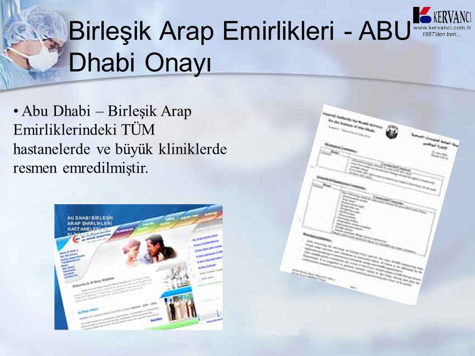 Birleşik Arap Emirlikleri - ABU Dhabi Onayı • Abu Dhabi – Birleşik Arap Emirliklerindeki TÜM hastanelerde ve büyük kliniklerde resmen emredilmiştir.