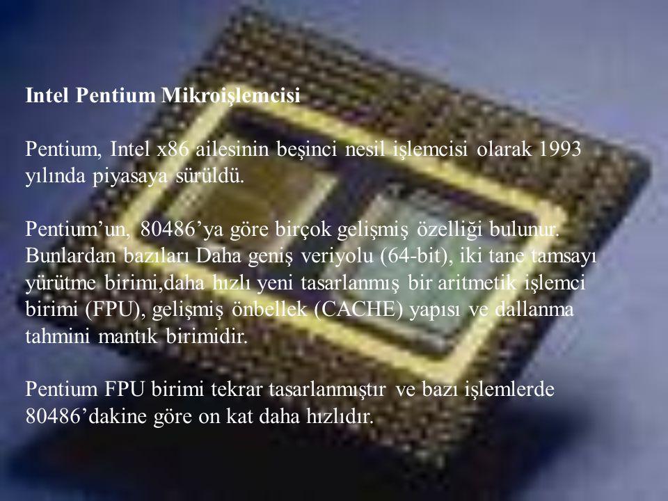 Intel Pentium Mikroişlemcisi Pentium, Intel x86 ailesinin beşinci nesil işlemcisi olarak 1993 yılında piyasaya sürüldü. Pentium'un, 80486'ya göre birç