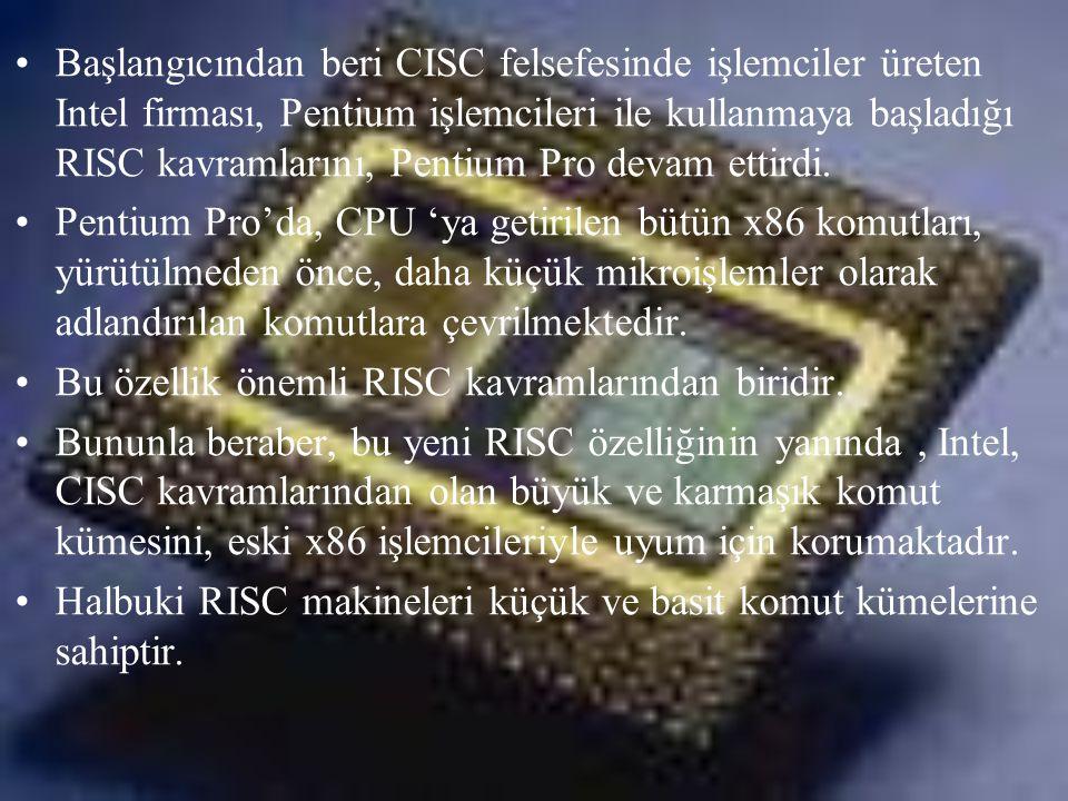•Başlangıcından beri CISC felsefesinde işlemciler üreten Intel firması, Pentium işlemcileri ile kullanmaya başladığı RISC kavramlarını, Pentium Pro de